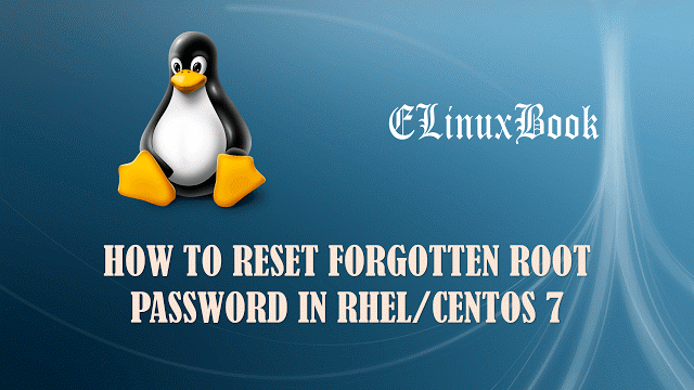 HOW TO RESET FORGOTTEN ROOT PASSWORD IN RHEL/CENTOS 7