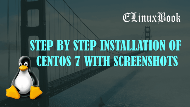 Step by Step Installation of CentOS 7 with Screenshots