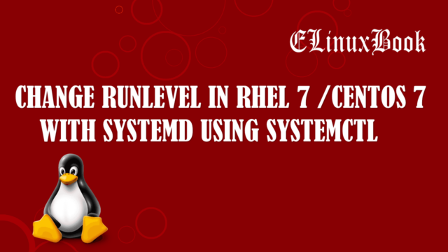CHANGE RUNLEVEL IN RHEL 7 /CENTOS 7 WITH SYSTEMD USING SYSTEMCTL