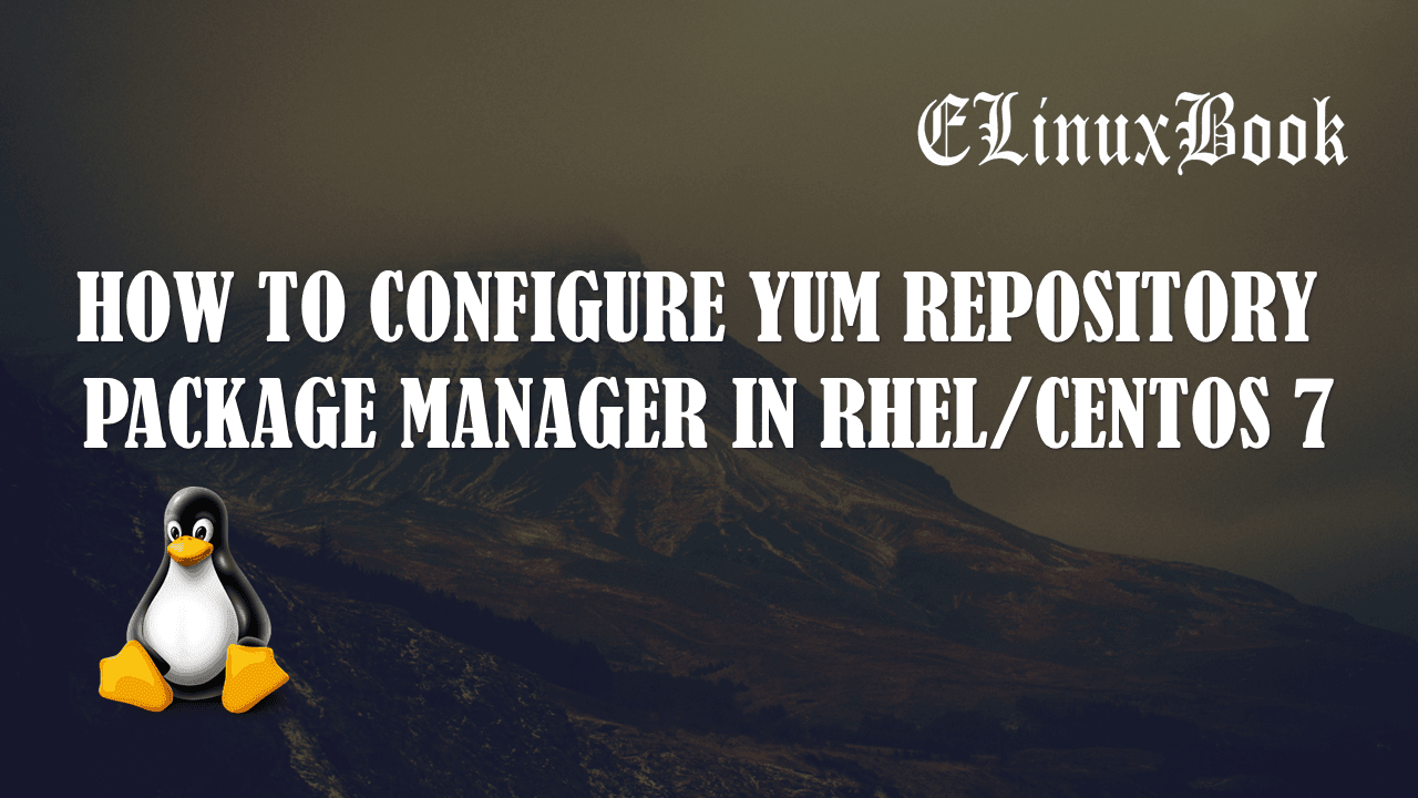 HOW TO CONFIGURE YUM REPOSITORY PACKAGE MANAGER IN RHEL 7