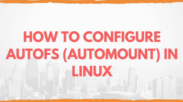 HOW TO CONFIGURE AUTOFS (AUTOMOUNT) IN LINUX