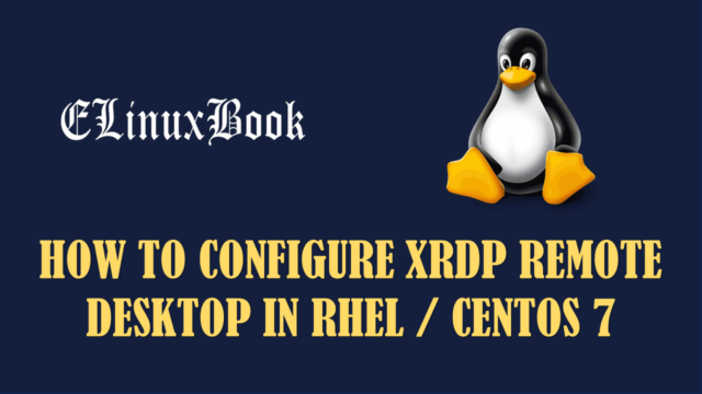 HOW TO CONFIGURE XRDP REMOTE DESKTOP SERVER IN RHEL/CENTOS 7