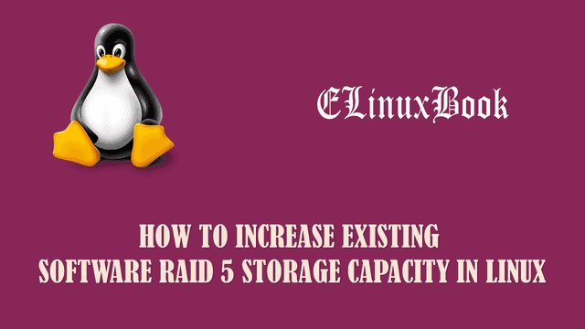 How To Increase Existing Software Raid 5 Storage Capacity In Linux