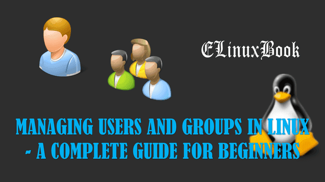 Managing users and groups in linux-a complete guide for beginners