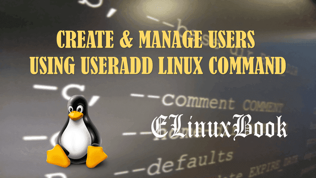 CREATE & MANAGE USERS USING USERADD LINUX COMMAND