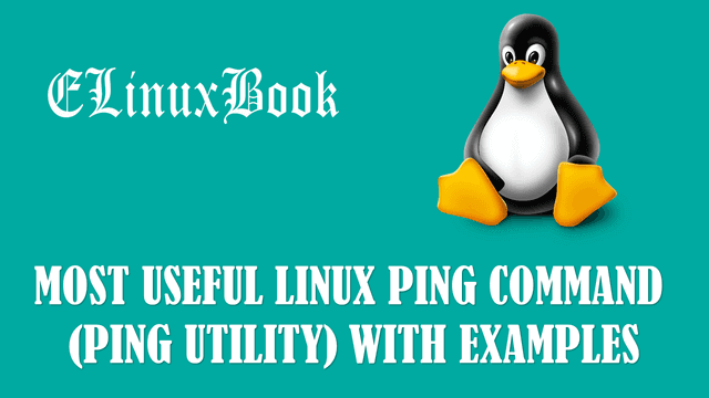 MOST USEFUL LINUX PING COMMAND (PING UTILITY) WITH EXAMPLES