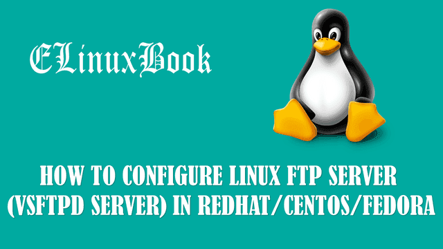 HOW TO CONFIGURE LINUX FTP SERVER (VSFTPD SERVER) IN REDHAT/CENTOS/FEDORA