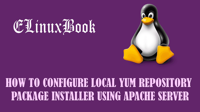 HOW TO CONFIGURE LOCAL YUM REPOSITORY PACKAGE INSTALLER USING APACHE SERVER