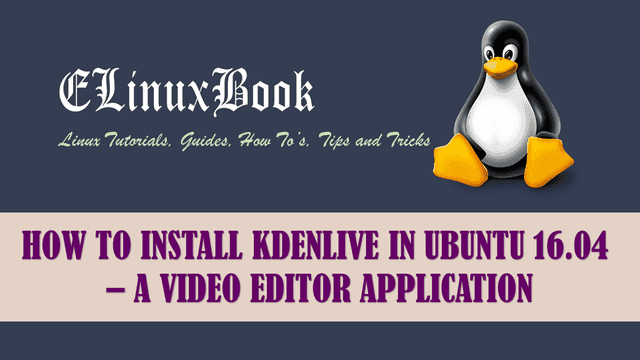 HOW TO INSTALL KDENLIVE IN UBUNTU 16.04 - A VIDEO EDITOR APPLICATION