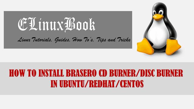 HOW TO INSTALL BRASERO CD BURNER/DISC BURNER IN UBUNTU/REDHAT/CENTOS