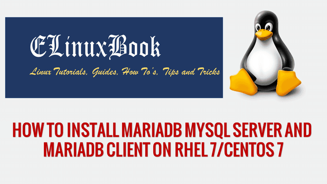 HOW TO INSTALL MARIADB MYSQL SERVER AND MARIADB CLIENT IN RHEL 7 CENTOS 7