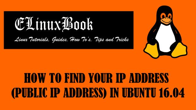 HOW TO FIND YOUR IP ADDRESS (PUBLIC IP ADDRESS) IN UBUNTU 16.04