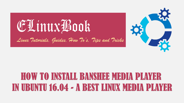 HOW TO INSTALL BANSHEE MEDIA PLAYER IN UBUNTU 16.04 - A BEST LINUX MEDIA PLAYER