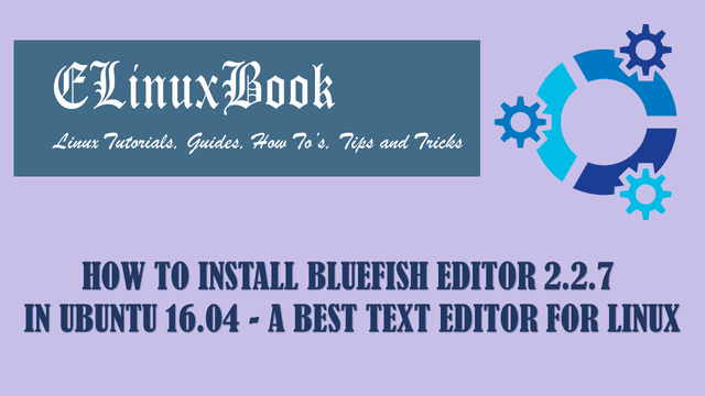 HOW TO INSTALL BLUEFISH EDITOR 2.2.7 IN UBUNTU 16.04 - A BEST TEXT EDITOR FOR LINUX