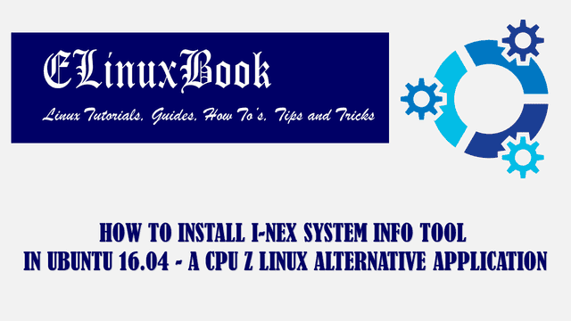 HOW TO INSTALL I-NEX SYSTEM INFO TOOL IN UBUNTU 16.04 - A CPU Z LINUX ALTERNATIVE APPLICATION