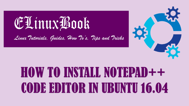 HOW TO INSTALL NOTEPAD++ CODE EDITOR IN UBUNTU 16.04