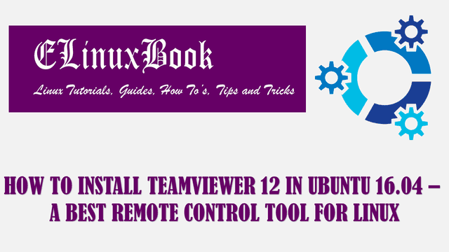 HOW TO INSTALL TEAMVIEWER 12 IN UBUNTU 16.04 - A BEST REMOTE CONTROL TOOL FOR LINUX