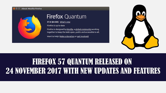 FIREFOX 57 QUANTUM RELEASED ON 24 NOVEMBER 2017 WITH NEW UPDATES AND FEATURES