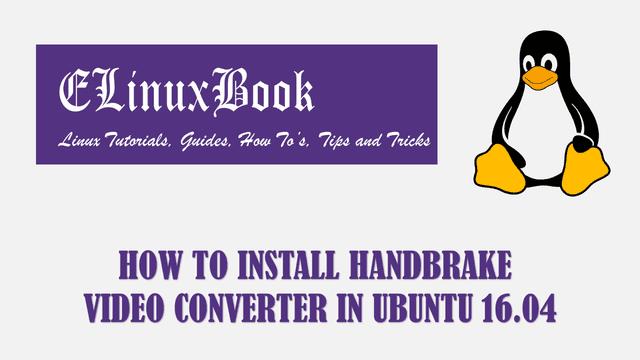 HOW TO INSTALL HANDBRAKE VIDEO CONVERTER IN UBUNTU 16.04