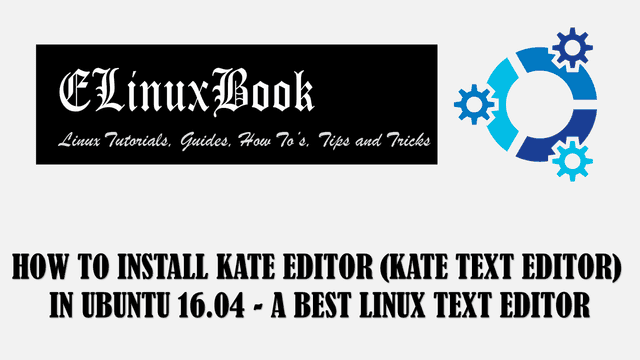 HOW TO INSTALL KATE EDITOR (KATE TEXT EDITOR) IN UBUNTU 16.04 - A BEST LINUX TEXT EDITOR