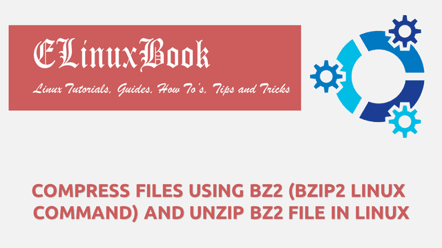 COMPRESS FILES USING BZ2 (BZIP2 LINUX COMMAND) AND UNZIP BZ2 FILE IN LINUX