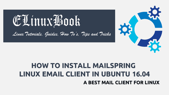 HOW TO INSTALL MAILSPRING LINUX EMAIL CLIENT IN UBUNTU 16.04 - A BEST MAIL CLIENT FOR LINUX