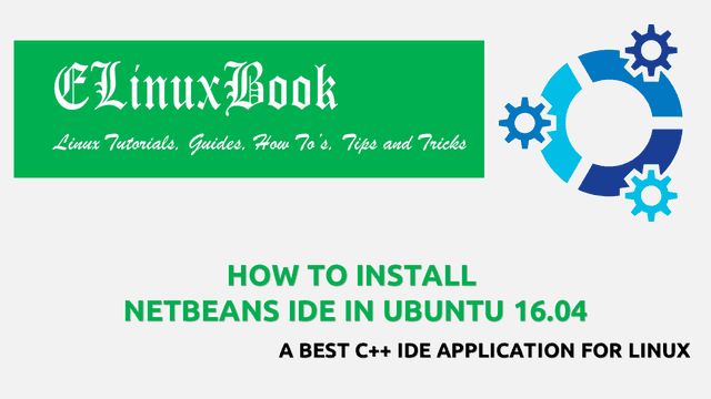 HOW TO INSTALL NETBEANS IDE IN UBUNTU 16.04 - A BEST C++ IDE APPLICATION FOR LINUX