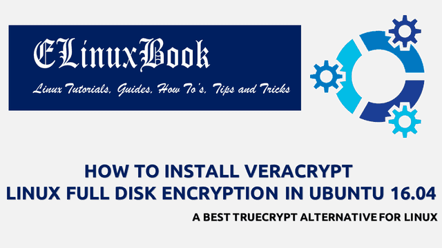 HOW TO INSTALL VERACRYPT LINUX FULL DISK ENCRYPTION IN UBUNTU 16.04 - A BEST TRUECRYPT ALTERNATIVE FOR LINUX
