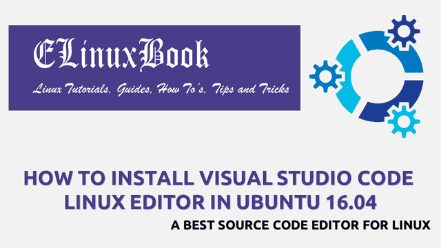 HOW TO INSTALL VISUAL STUDIO CODE LINUX EDITOR IN UBUNTU 16.04 - A BEST SOURCE CODE EDITOR FOR LINUX
