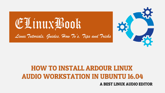 HOW TO INSTALL ARDOUR LINUX AUDIO WORKSTATION IN UBUNTU 16.04 - A BEST LINUX AUDIO EDITOR