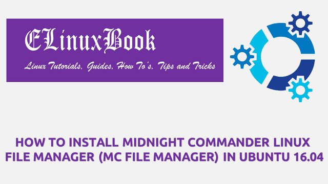 HOW TO INSTALL MIDNIGHT COMMANDER LINUX FILE MANAGER (MC FILE MANAGER) IN UBUNTU 16.04