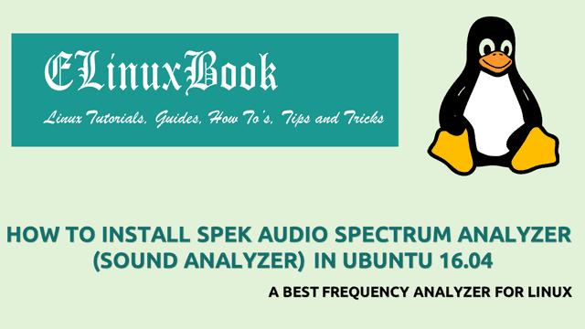 HOW TO INSTALL SPEK AUDIO SPECTRUM ANALYZER (SOUND ANALYZER) IN UBUNTU 16.04 - A BEST FREQUENCY ANALYZER FOR LINUX