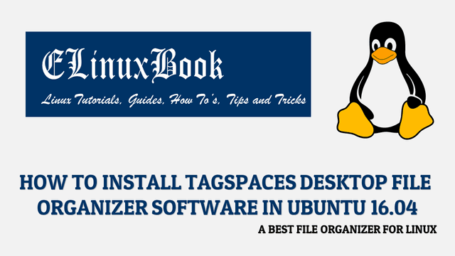HOW TO INSTALL TAGSPACES DESKTOP FILE ORGANIZER SOFTWARE IN UBUNTU 16.04 - A BEST FILE ORGANIZER FOR LINUX