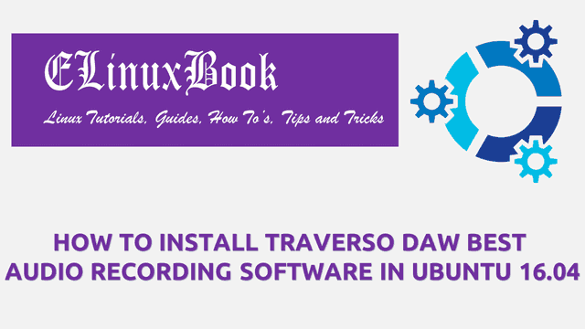 HOW TO INSTALL TRAVERSO DAW BEST AUDIO RECORDING SOFTWARE IN UBUNTU 16.04