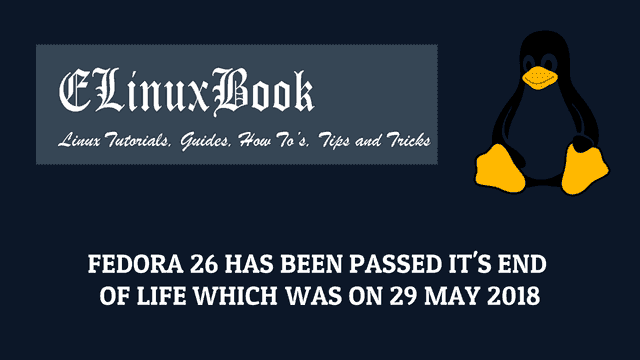 FEDORA 26 HAS BEEN PASSED IT'S END OF LIFE WHICH WAS ON 29 MAY 2018