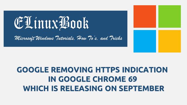 GOOGLE REMOVING HTTPS INDICATION IN GOOGLE CHROME 69 WHICH IS RELEASING ON SEPTEMBER