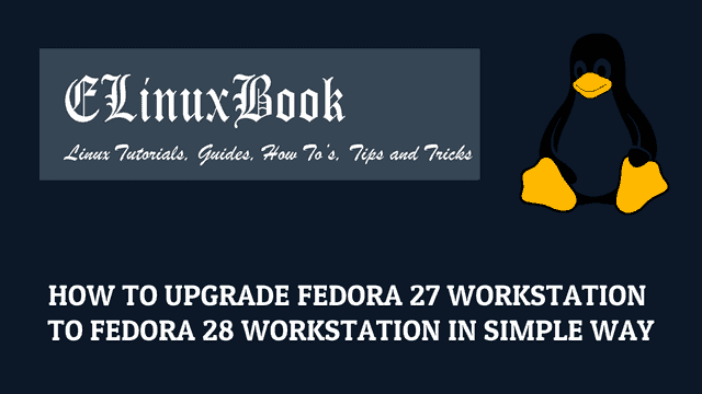 how to upgrade fedora 27 workstation to fedora 28 workstation
